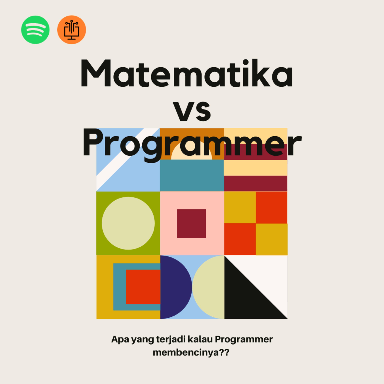 Matematika, Apakah Programer harus Menguasainya? (Eps. 15)