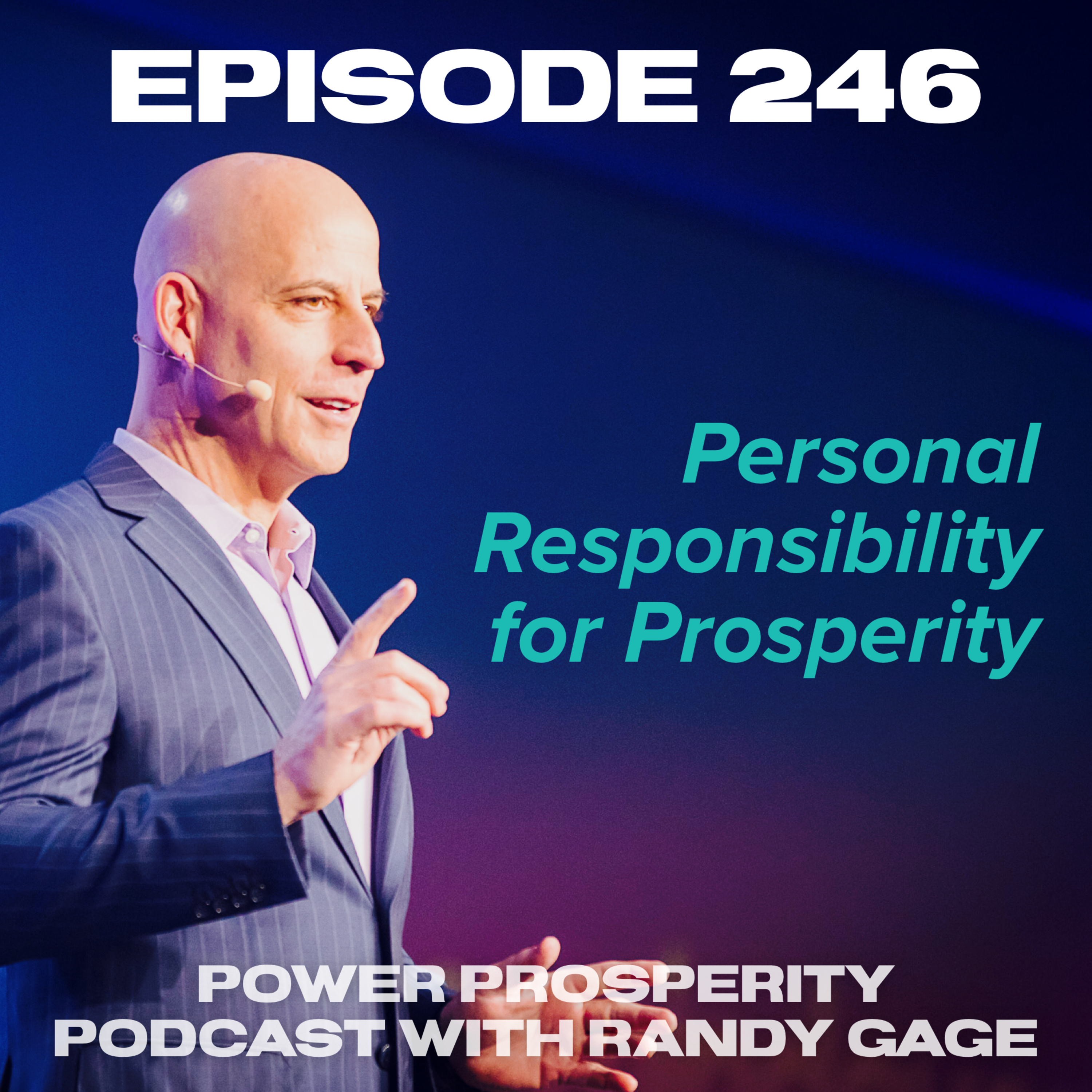 Episode 246: Personal Responsibility for Prosperity (Podcast Exclusive)