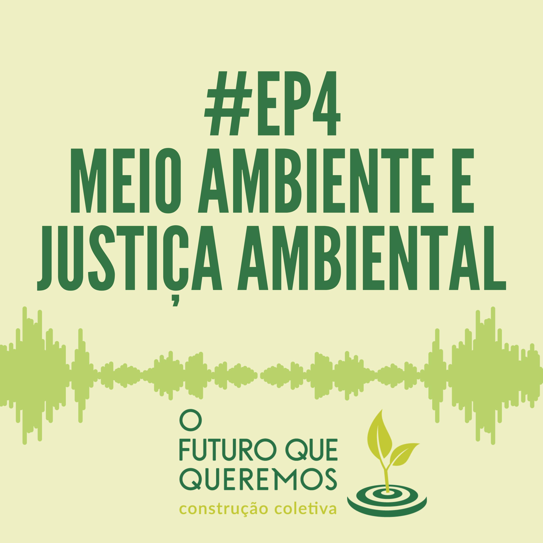 #Ep4 Meio ambiente e justiça ambiental