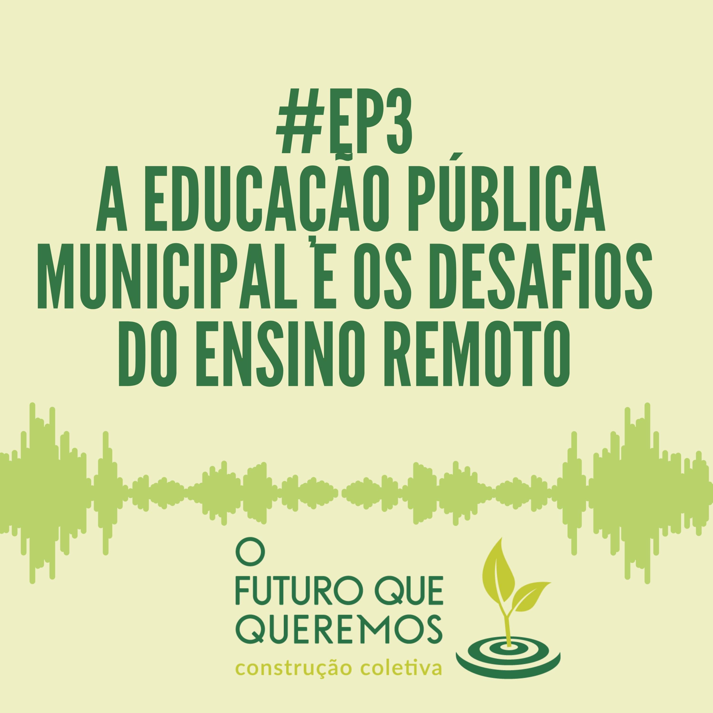 #Ep3 A Educação Pública Municipal e os desafios do Ensino Remoto