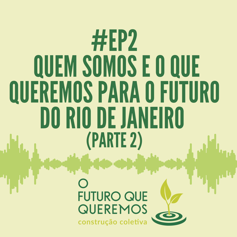 #Ep2 Quem somos e o que queremos para o futuro do Rio de Janeiro (parte 2)