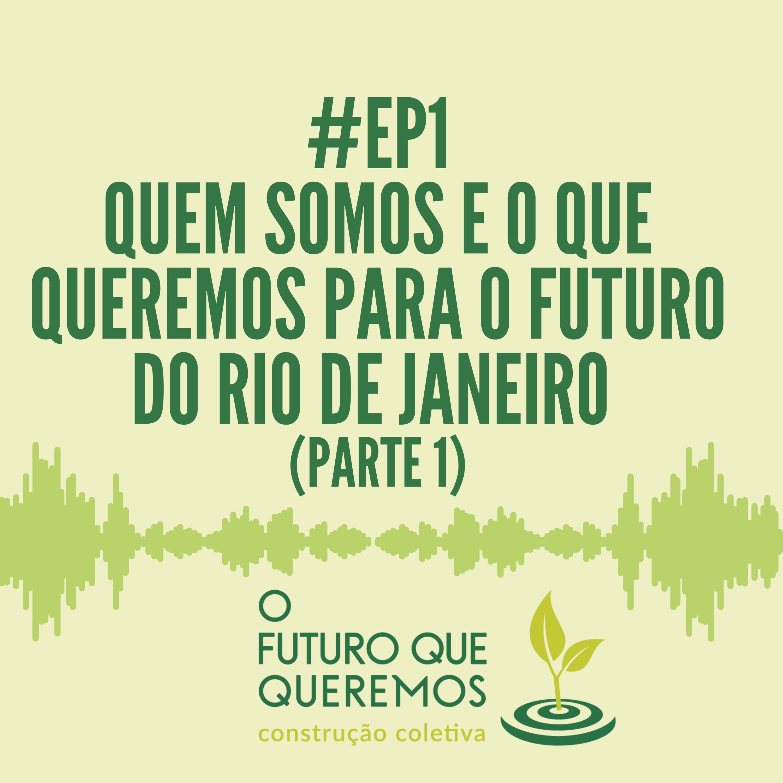#Ep1 Quem somos e o que queremos para o futuro do Rio de Janeiro (parte 1)
