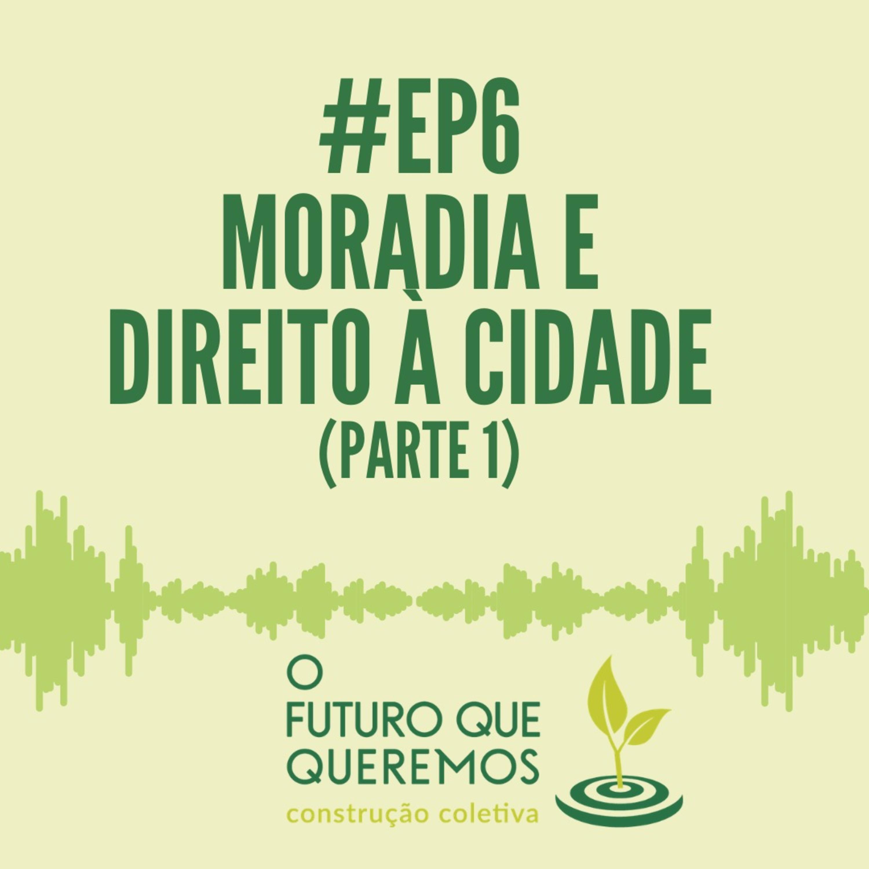 #Ep6 Moradia e o Direito à Cidade