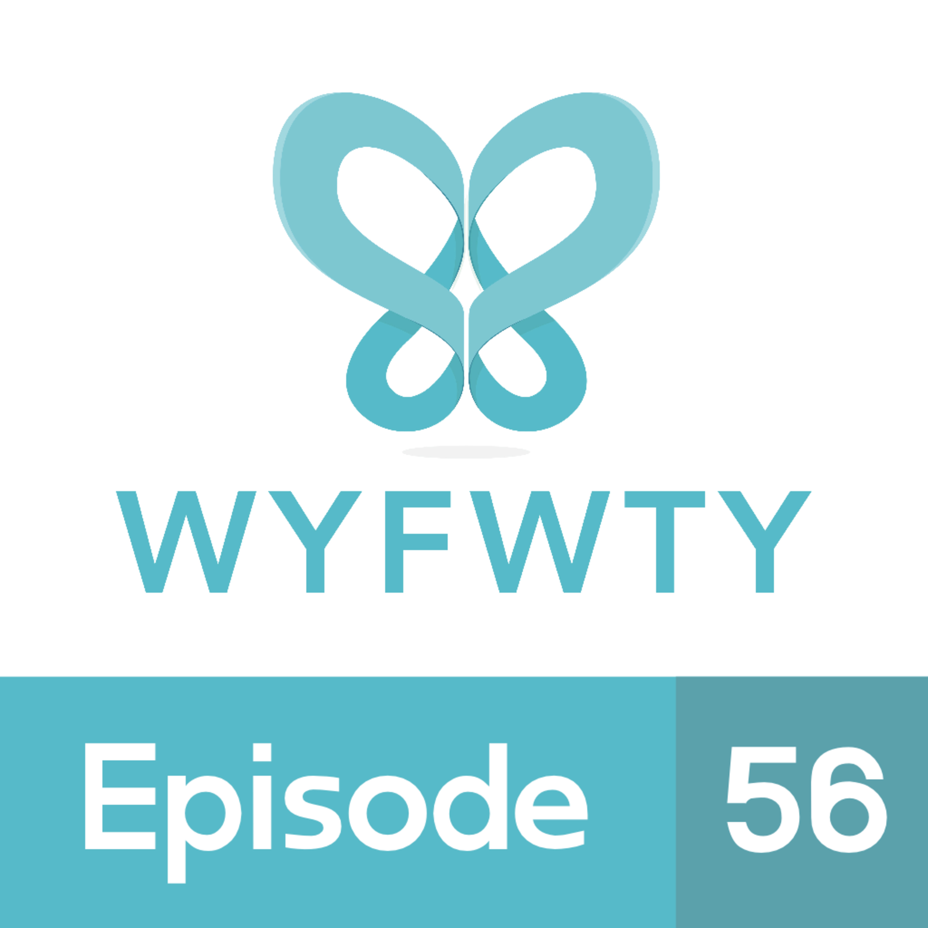 Finding the Courage to Start Over [LIVE] - WYFWTY Ep. 56