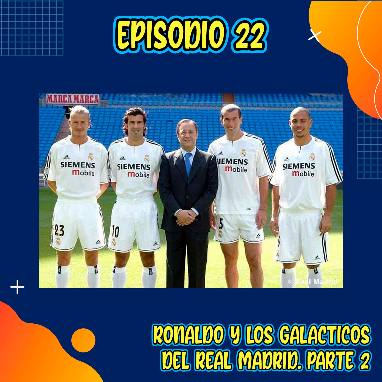 E22: Ronaldo y los Galácticos del Real Madrid. Parte 2 (con Ivan Vázquez)