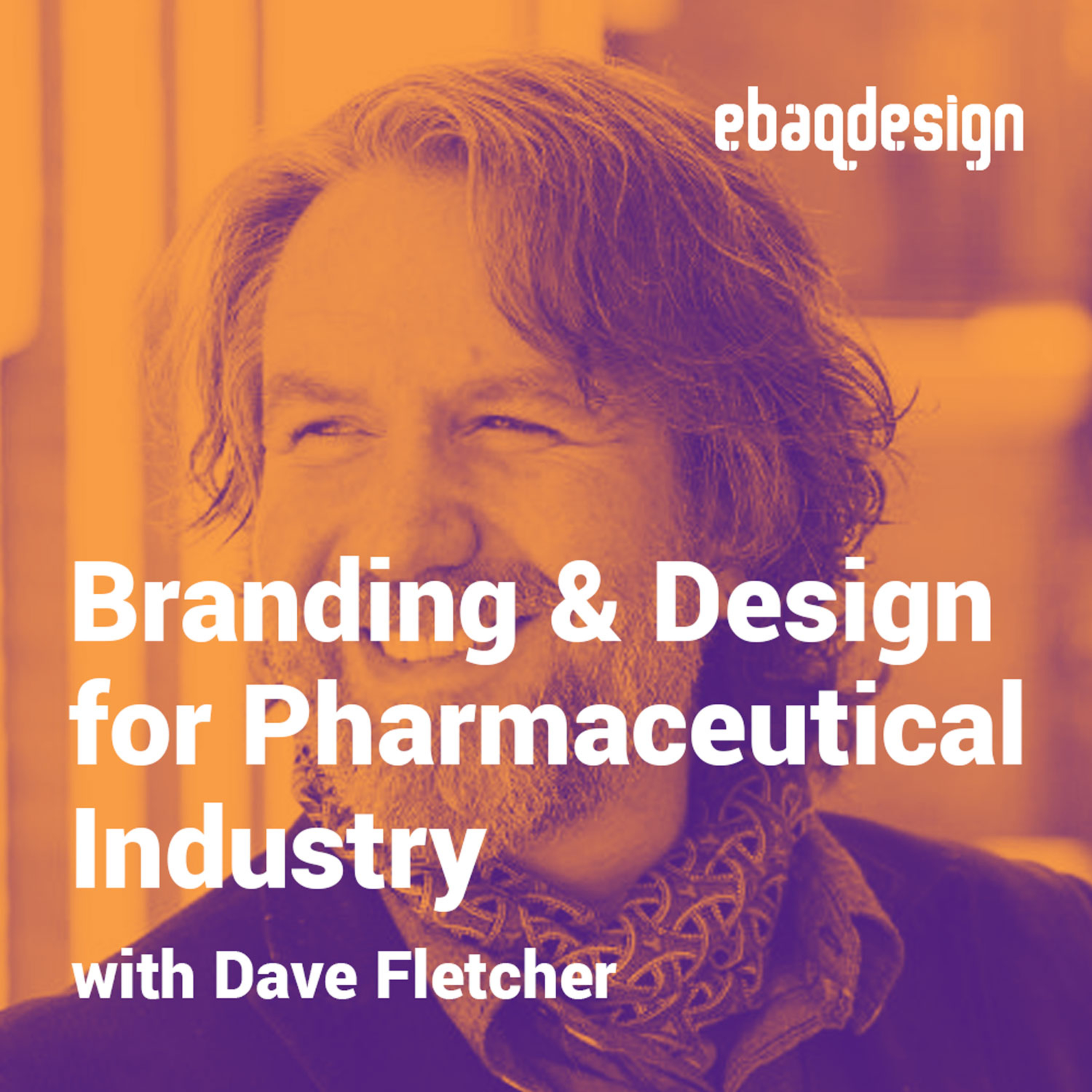 Branding & Design for Pharmaceutical Industry with Dave Fletcher