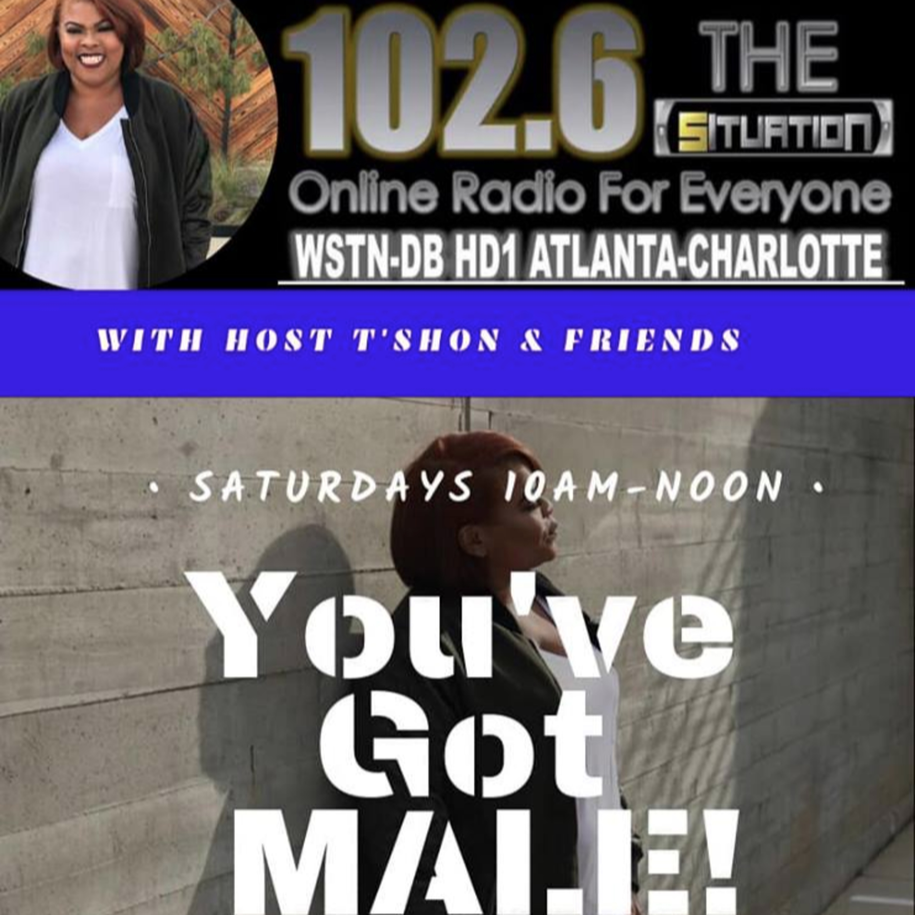 You've Got MALE w/T'shon & Friends (7-20-19)