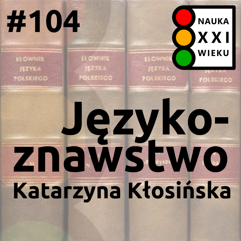 #104 - Językoznawstwo - Katarzyna Kłosińska
