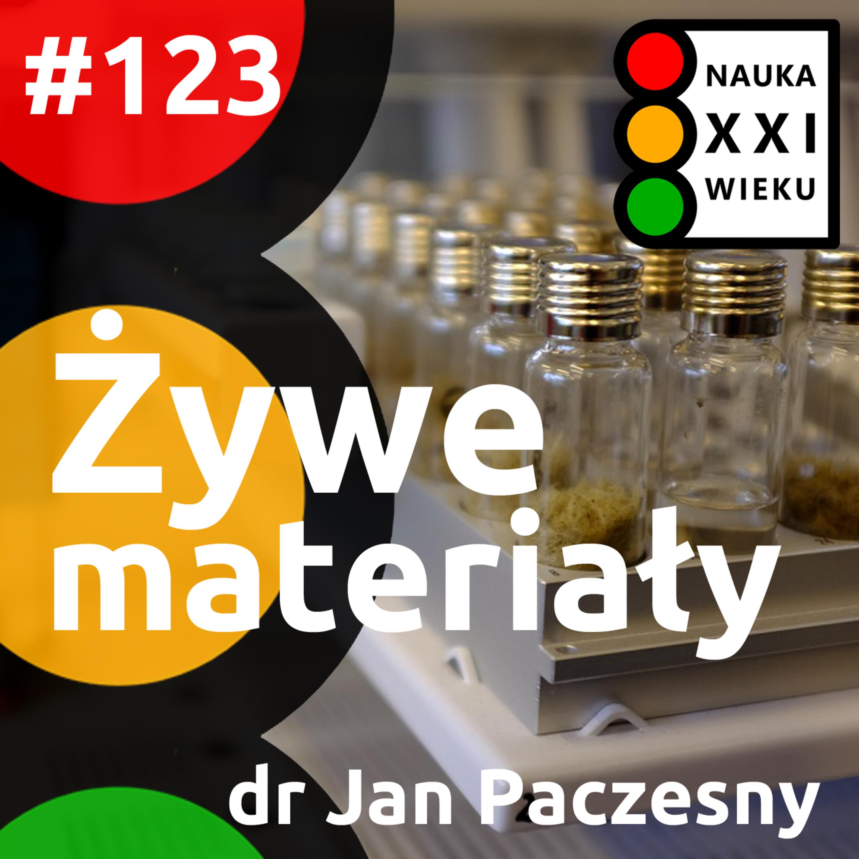 #123 - Żywe materiały. Jan Paczesny