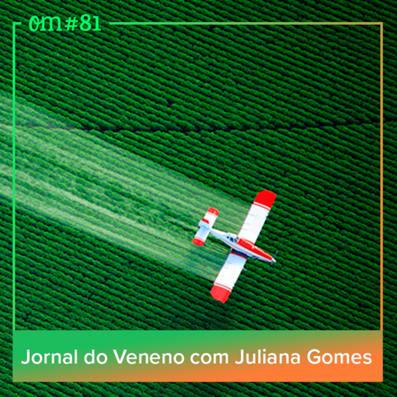 #81 - Jornal do Veneno com Juliana Gomes