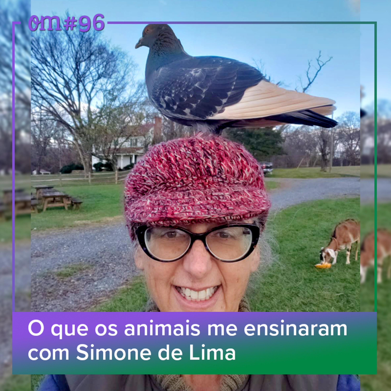 #96 - O que os animais me ensinaram com Simonede Lima