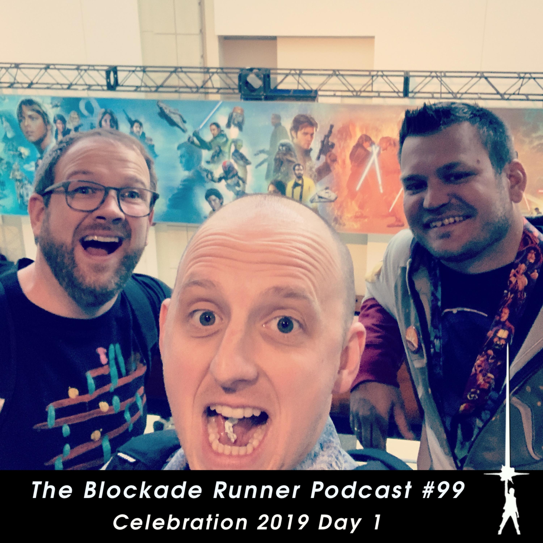Celebration 2019 Day 1 - The Blockade Runner Podcast #99