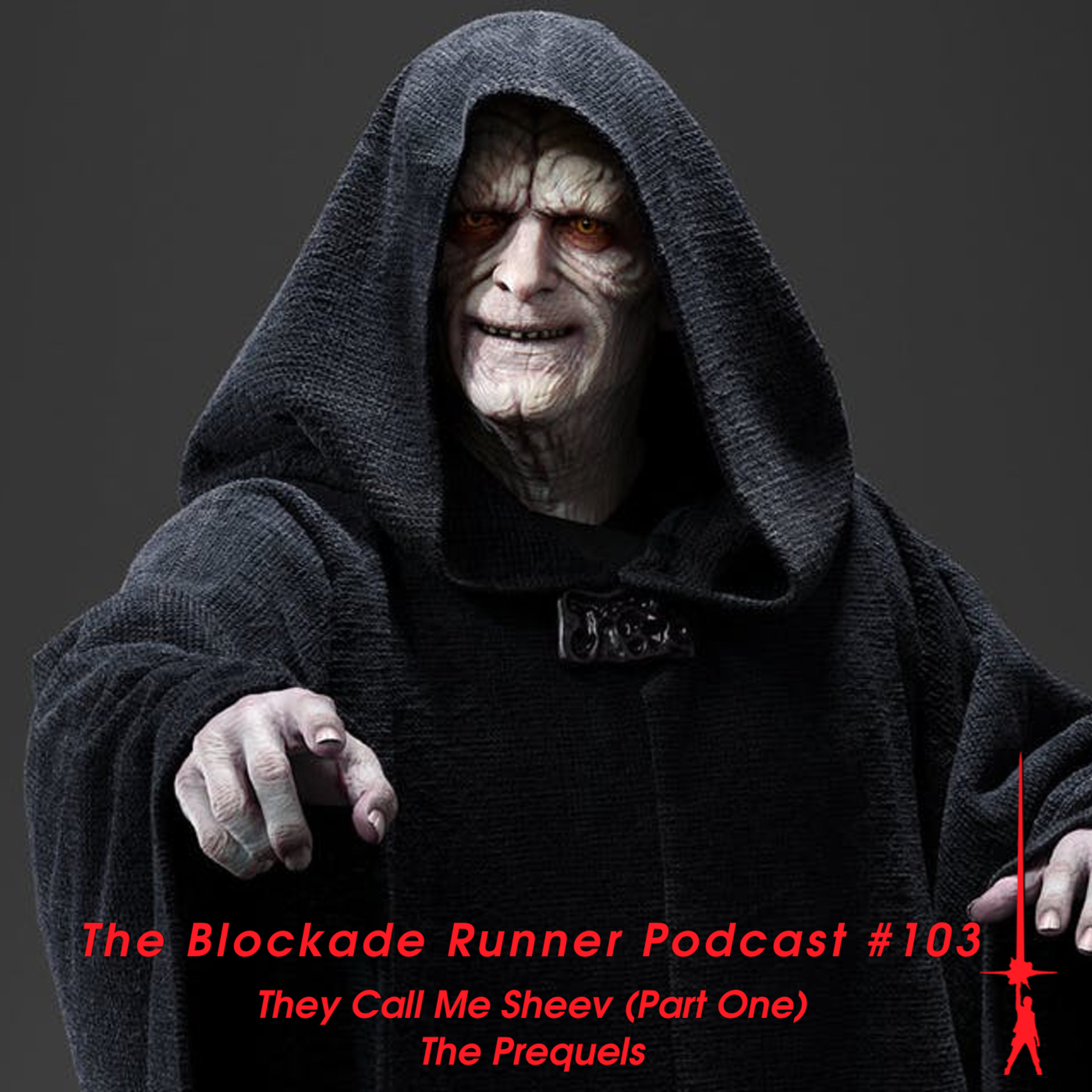 They Call Me Sheev (Part One): The Prequels - The Blockade Runner Podcast #103