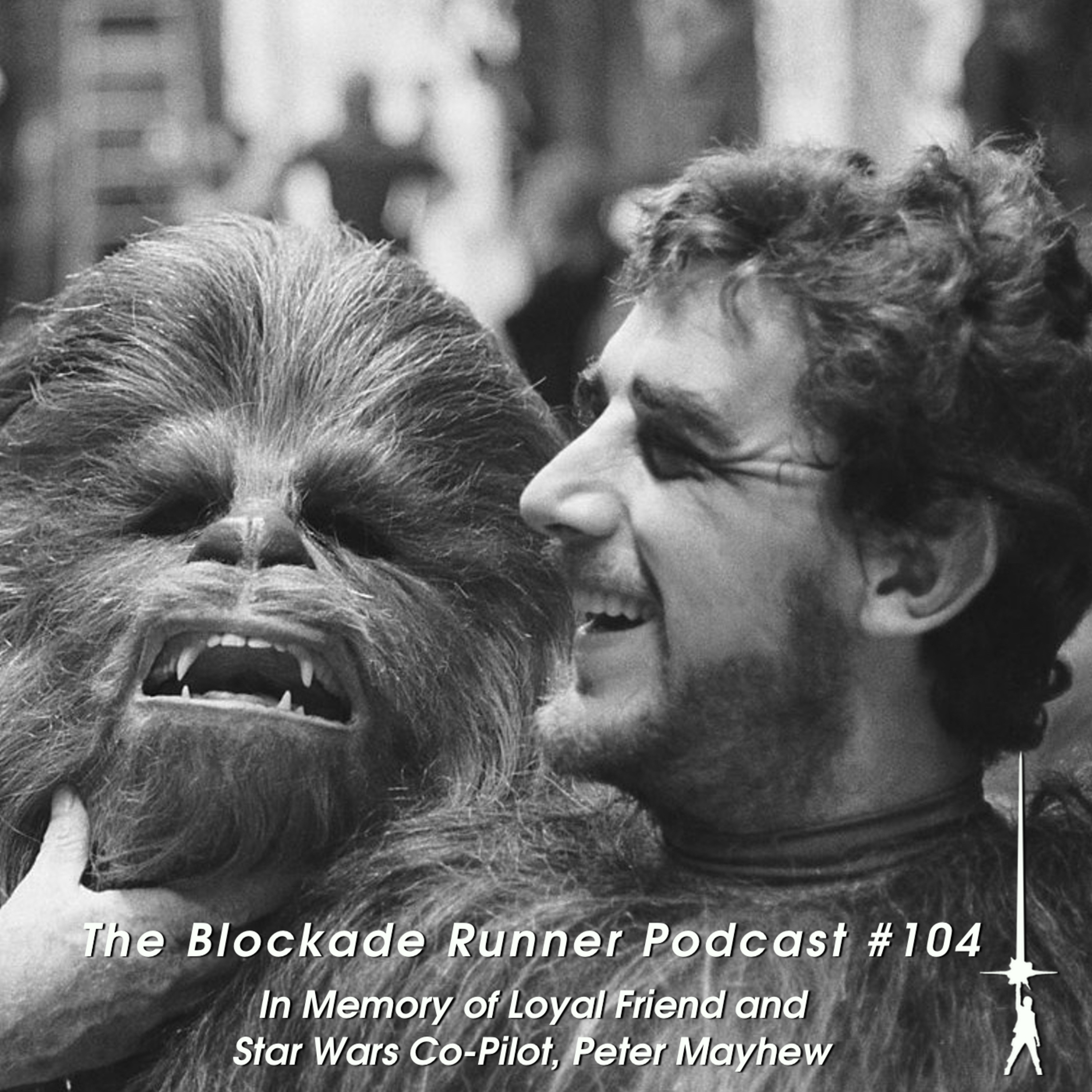 In Memory of Loyal Friend and Star Wars Co-Pilot, Peter Mayhew - The Blockade Runner Podcast #104