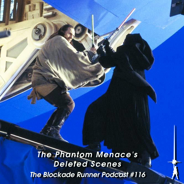 The Phantom Menace's Deleted Scenes - The Blockade Runner Podcast #116