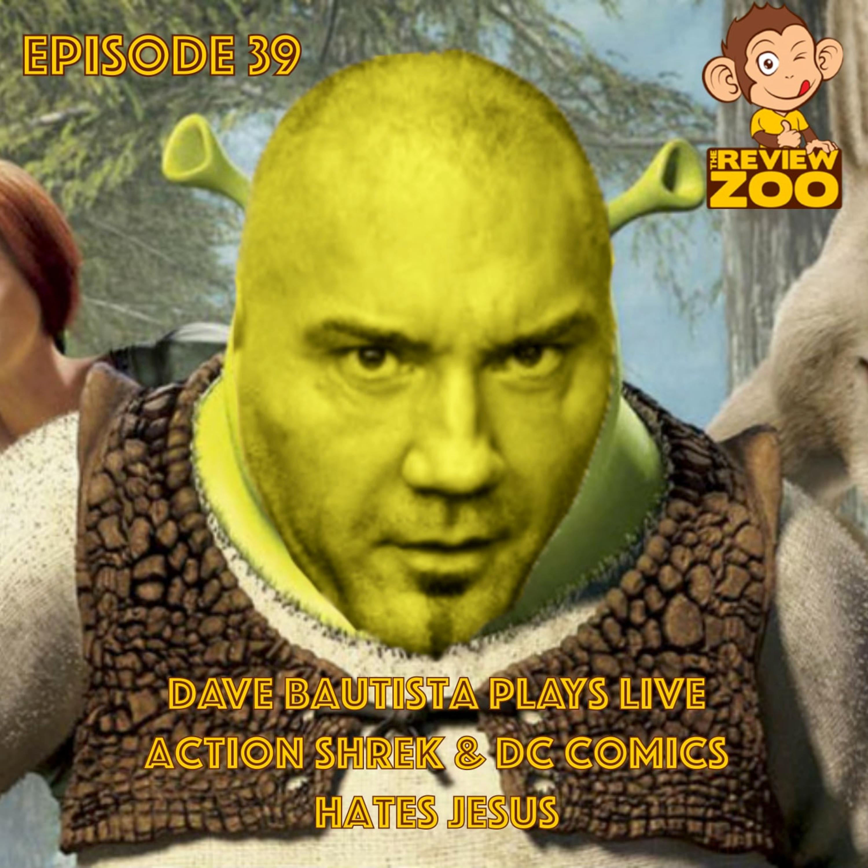 EP 39 - Dave Bautista Plays Live Action Shrek and DC Comics Hates Jesus