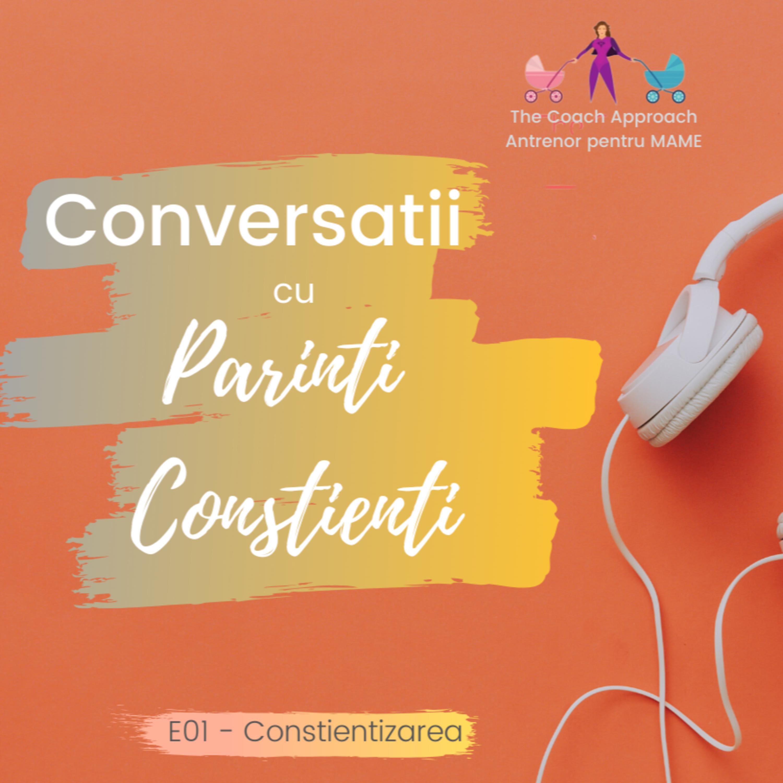 E01 - Conversatii cu Parinti Constienti - Constientizarea