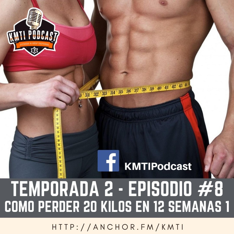 T2 - Episodio #8 - Cómo perder 20 kilos en 12 semanas - Parte 1