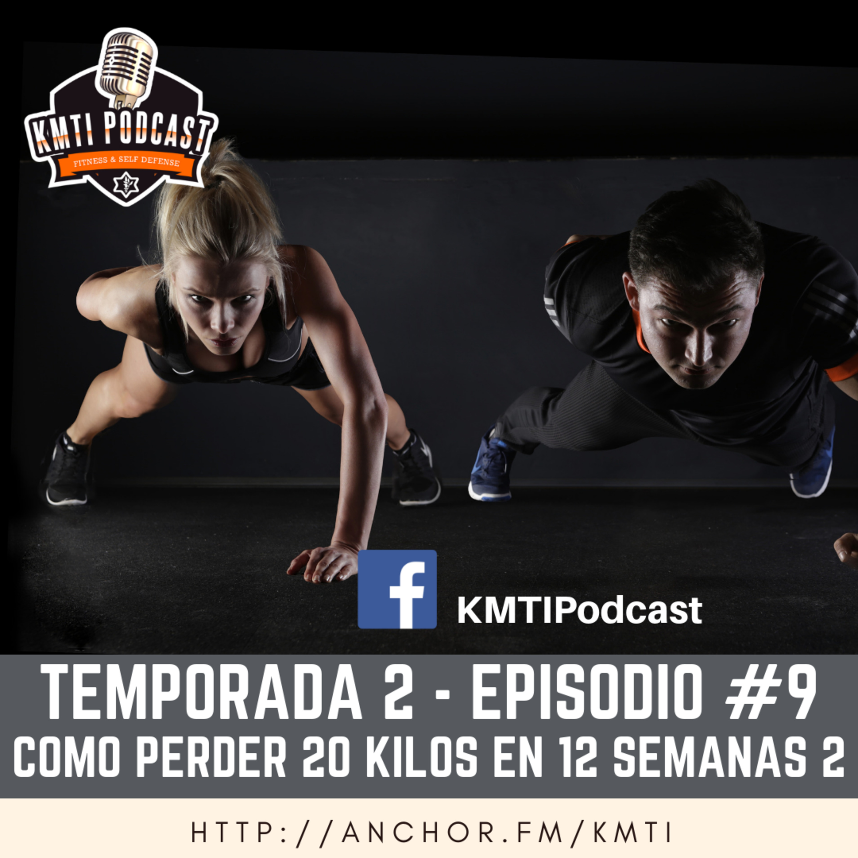 T2 - Episodio #9 - Cómo perder 20 kilos en 12 semanas Parte 2
