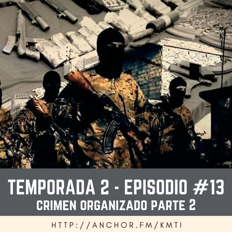 T2 - Episodio #13 - Crimen Organizado Parte 2
