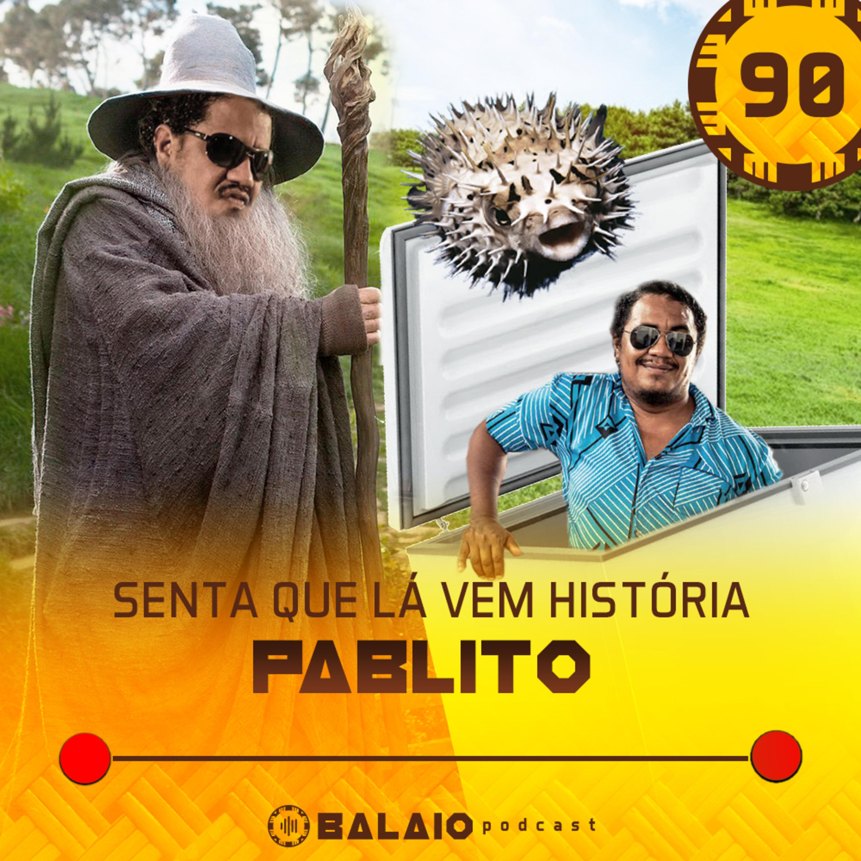 #90 - Senta que lá vem história - Pablito