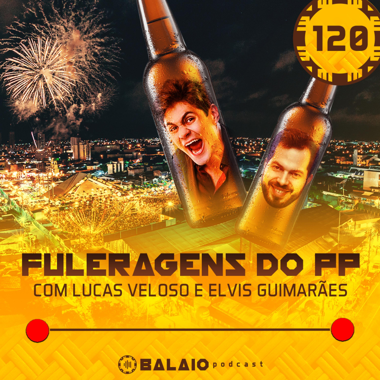 #120 - Fuleragens do PP - Com Lucas Veloso e Elvis Guimarães