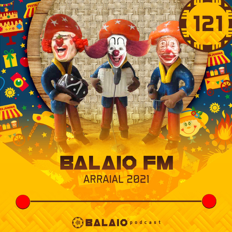 #121 - Balaio FM - Arraial 2021