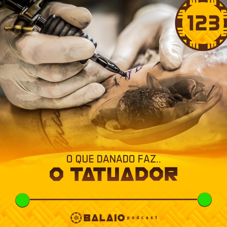 #123 - O que danado faz o tatuador