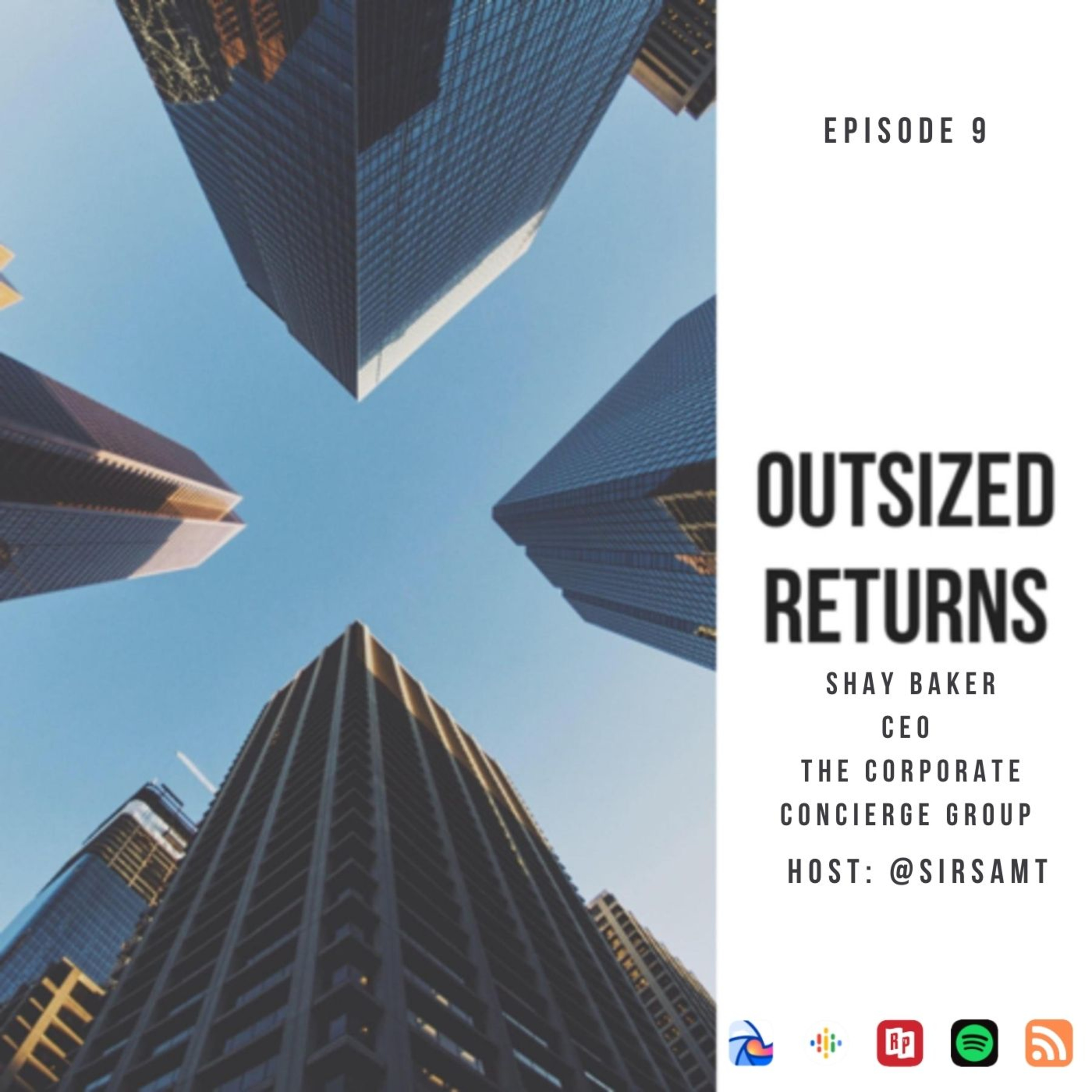 Outsized Returns E09 - Shay Baker of The Corporate Concierge Group
