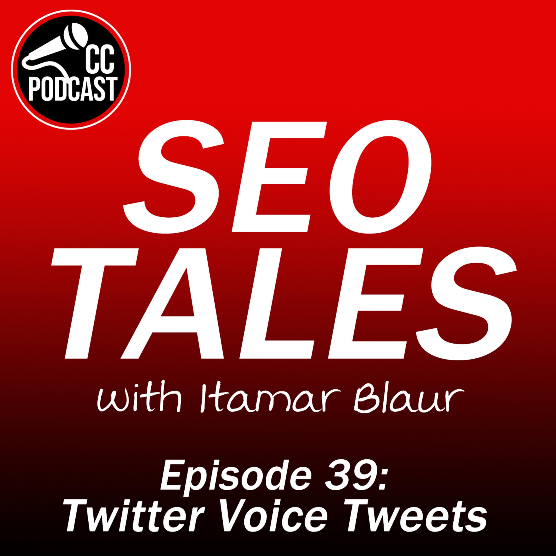 SEO Tales Episode 39 - Twitter Voice Tweets