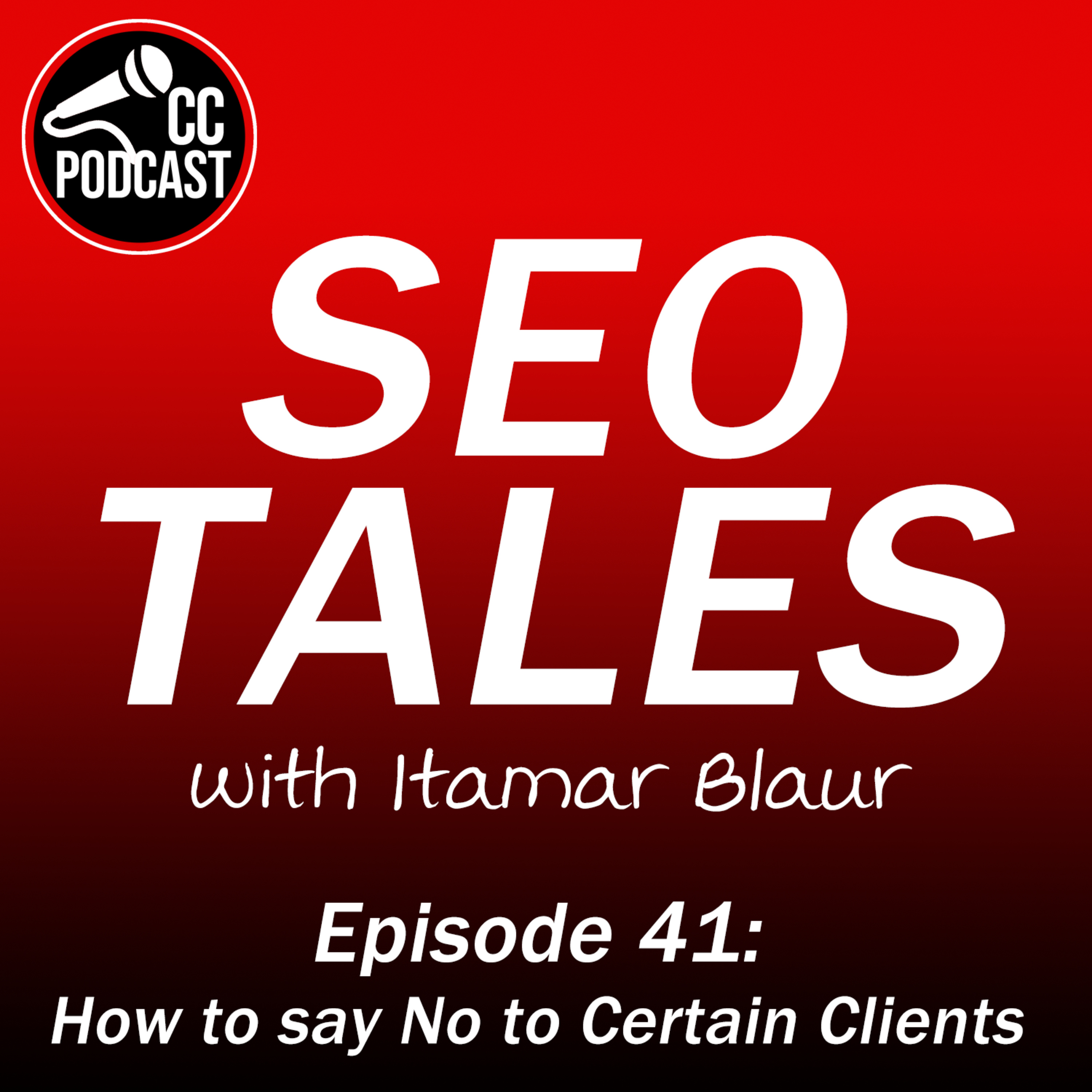 SEO Tales Episode 41 - How to say No to Certain Clients
