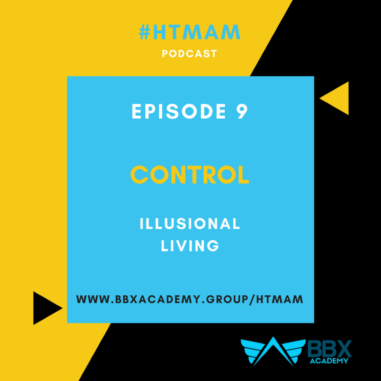 SERIES 1 | EPISODE 9 | CONTROL: Illusional Living