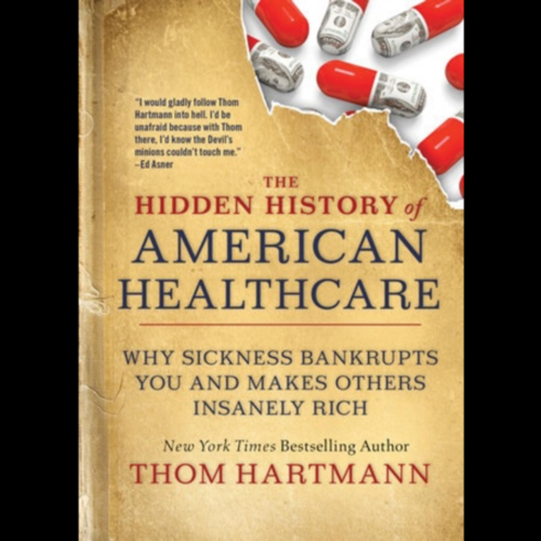 Thom Hartmann - The Hidden History of Healthcare