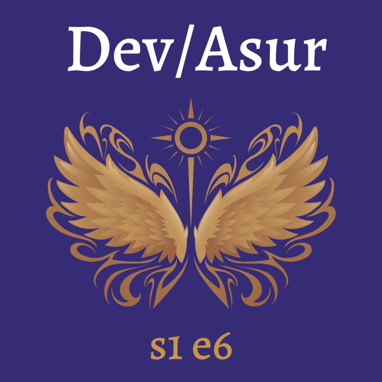 s1e6 Dev/Asur (Indian Mithya Fantasy)