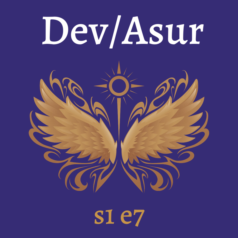 s1e7 Dev/Asur (Indian Mithya Fantasy)