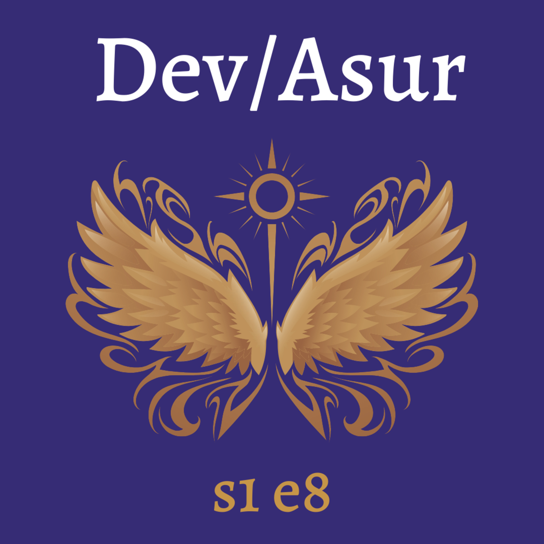 s1e8 Dev/Asur (Indian Mithya Fantasy)