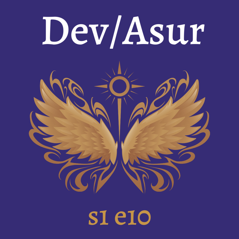 s1e10 Dev/Asur (Indian Mithya Fantasy)