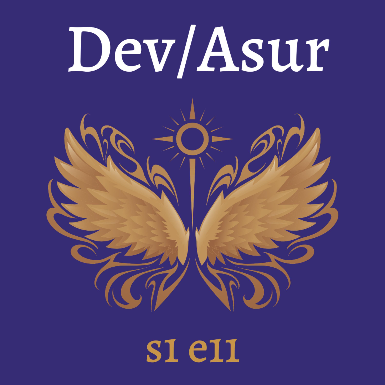 s1e11 Dev/Asur (Indian Mithya Fantasy)