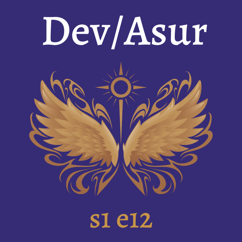 s1e12 Dev/Asur (Indian Mithya Fantasy)