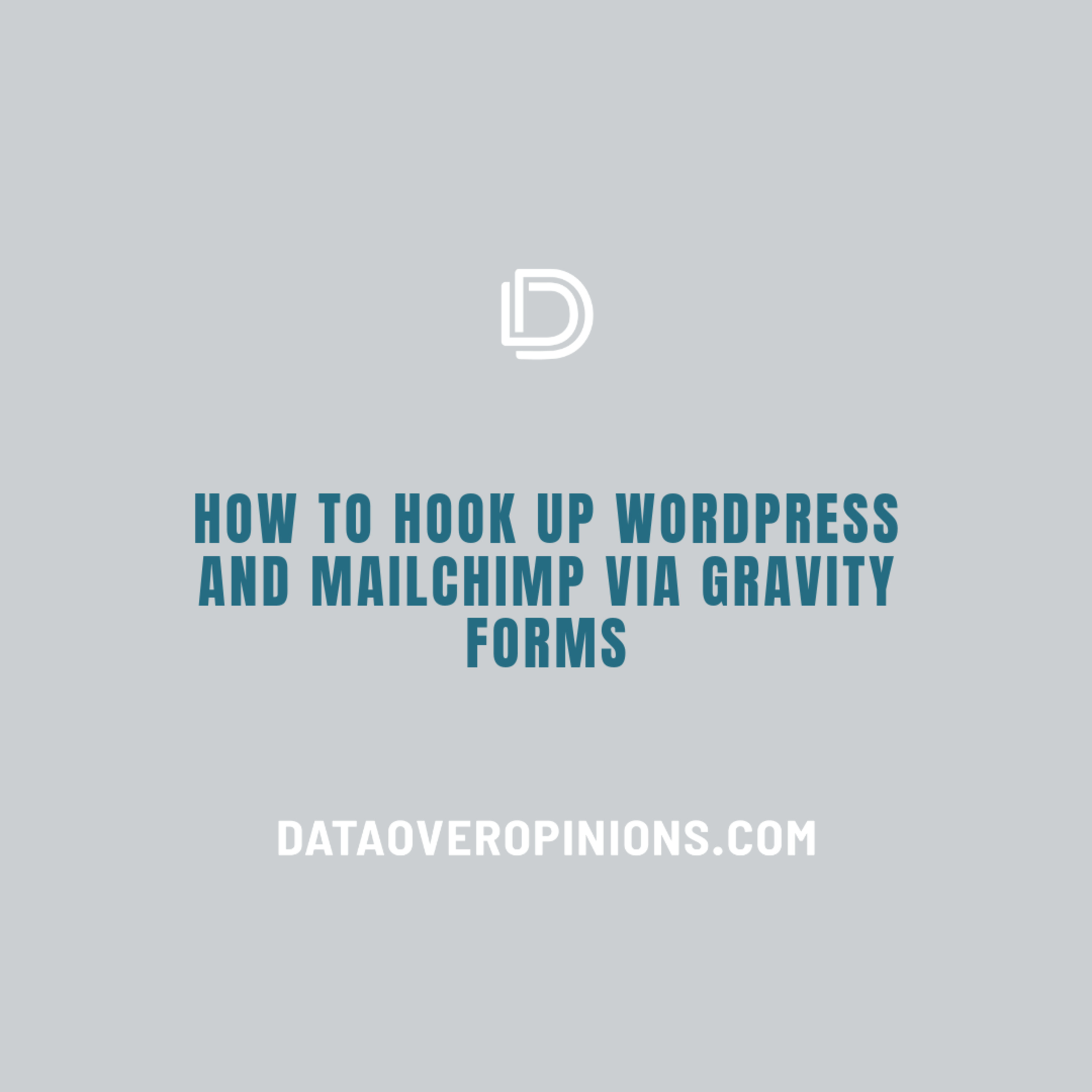 Episode 210: How To Hook Up WordPress and Mailchimp via Gravity Forms - Data Driven Daily Tip 309