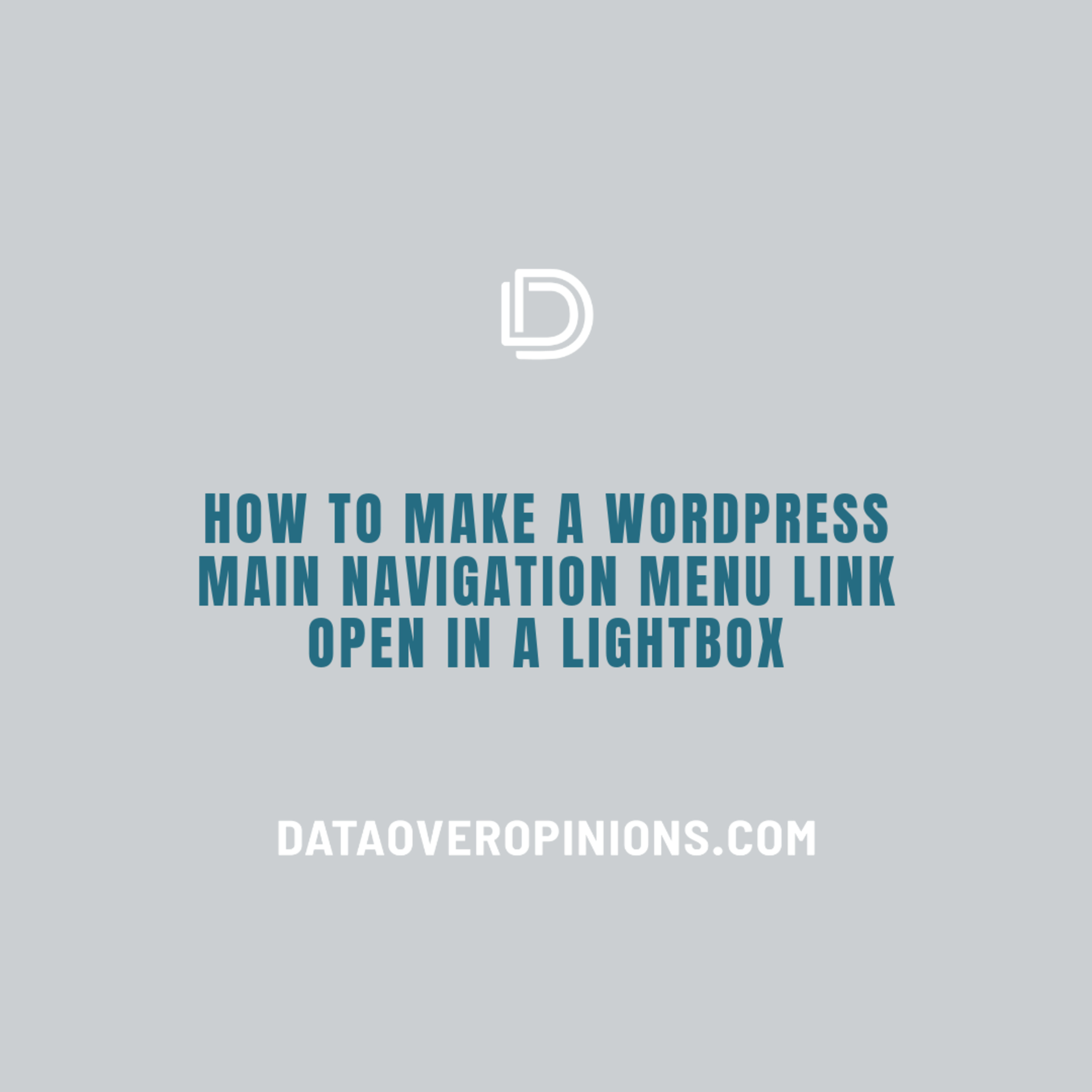 Episode 211: How To Make A WordPress Main Menu Navigation Link Open In A Lightbox - Data Driven Daily Tip 310