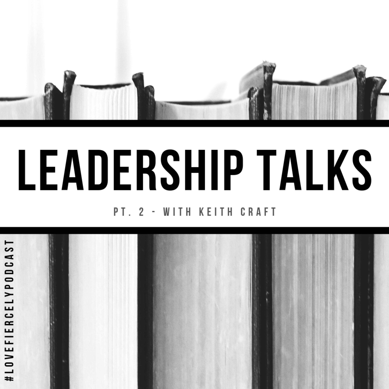 LEADERSHIP TALKS: WITH KEITH CRAFT (PT.2)