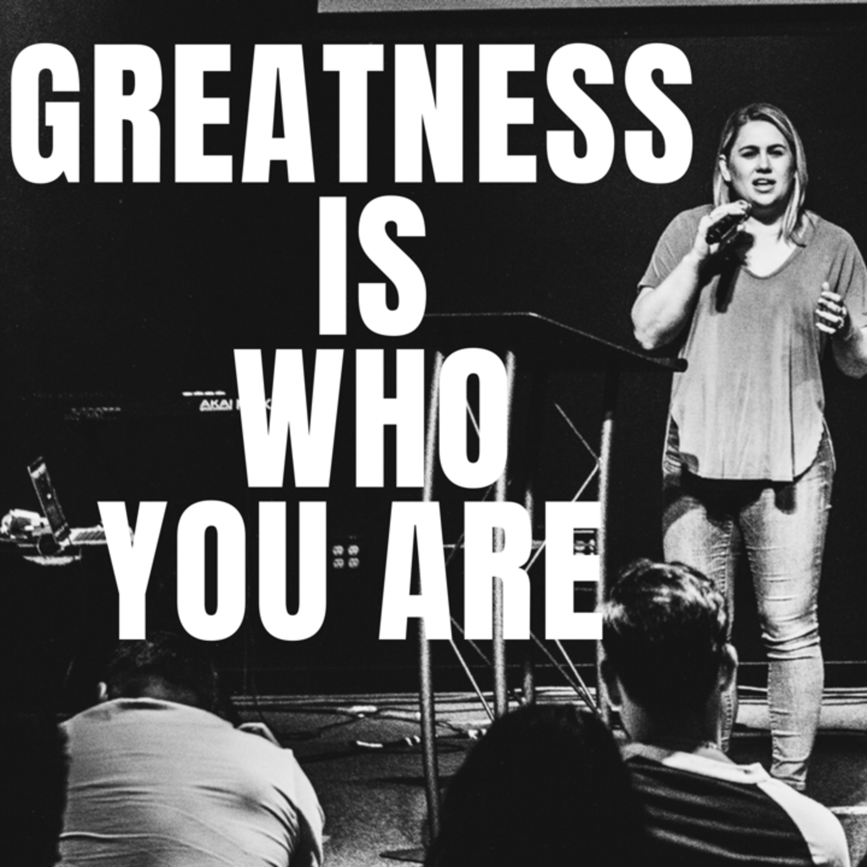 GREATNESS IS WHO YOU ARE