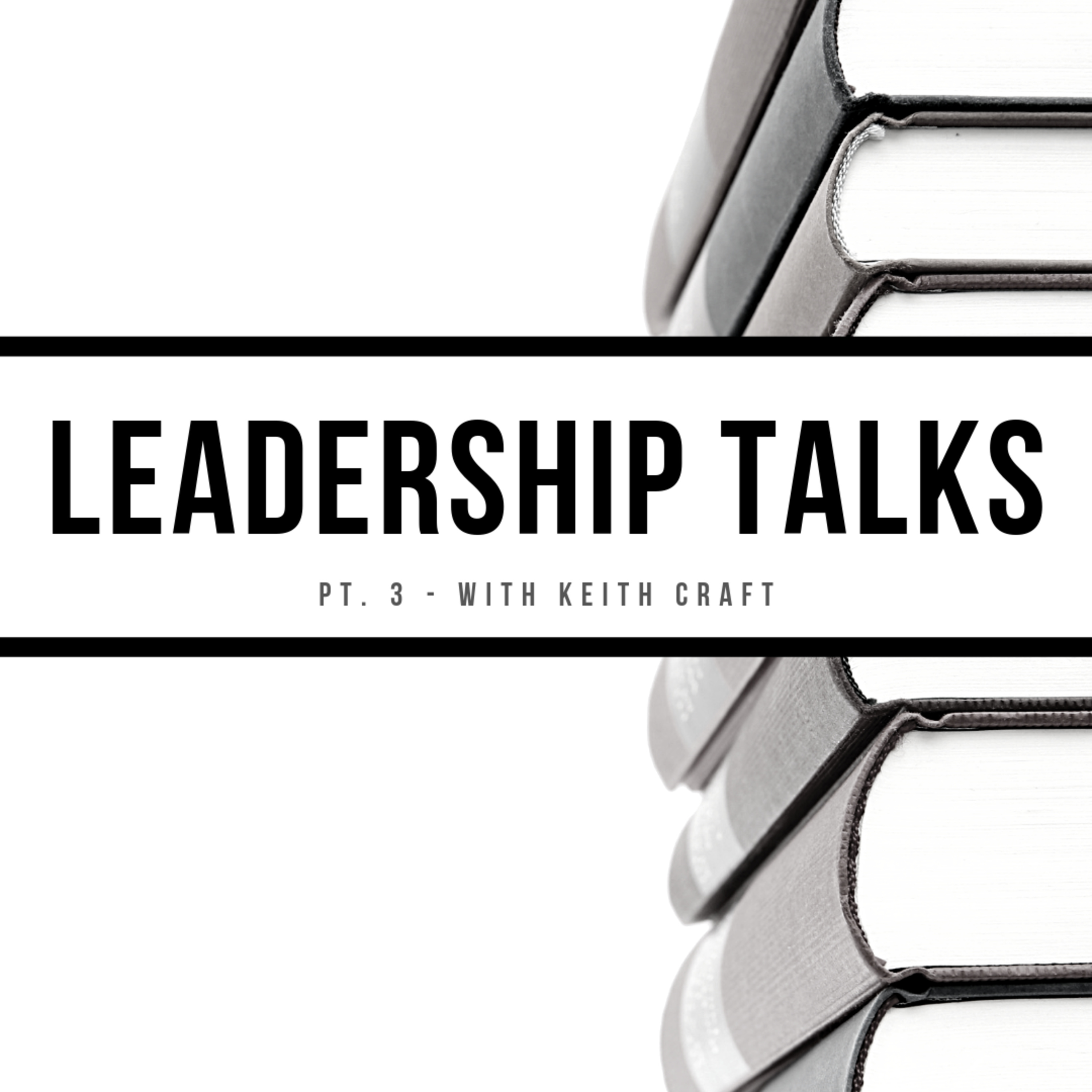 LEADERSHIP TALKS: BEING POSITIVE IN A NEGATIVE SITUATION (W/ KEITH CRAFT PT. 3)