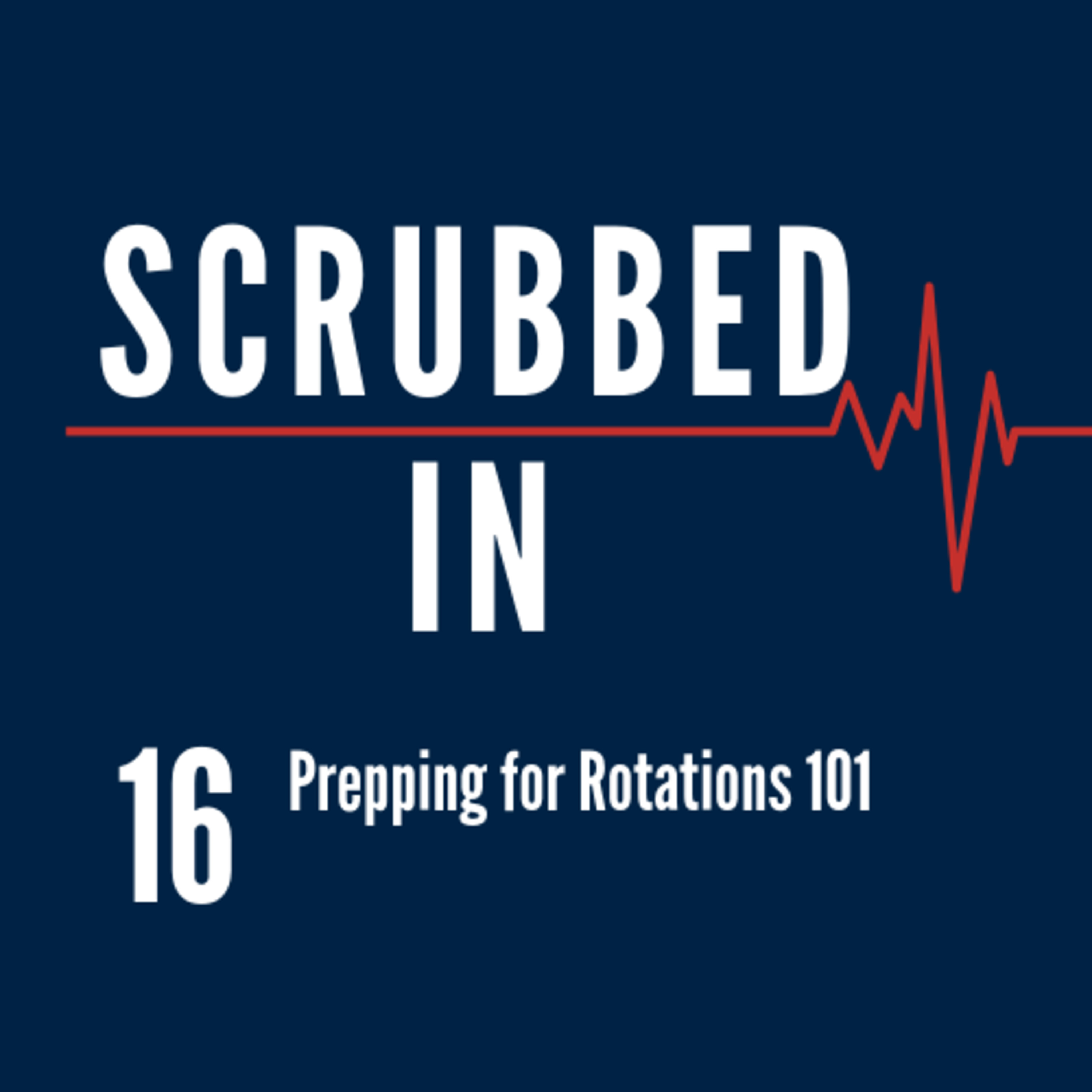 Scrubbed In - Prepping For Rotations 101