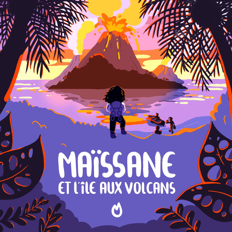 Episode 7 - Maïssane et l'île aux volcans - La vie du volcan
