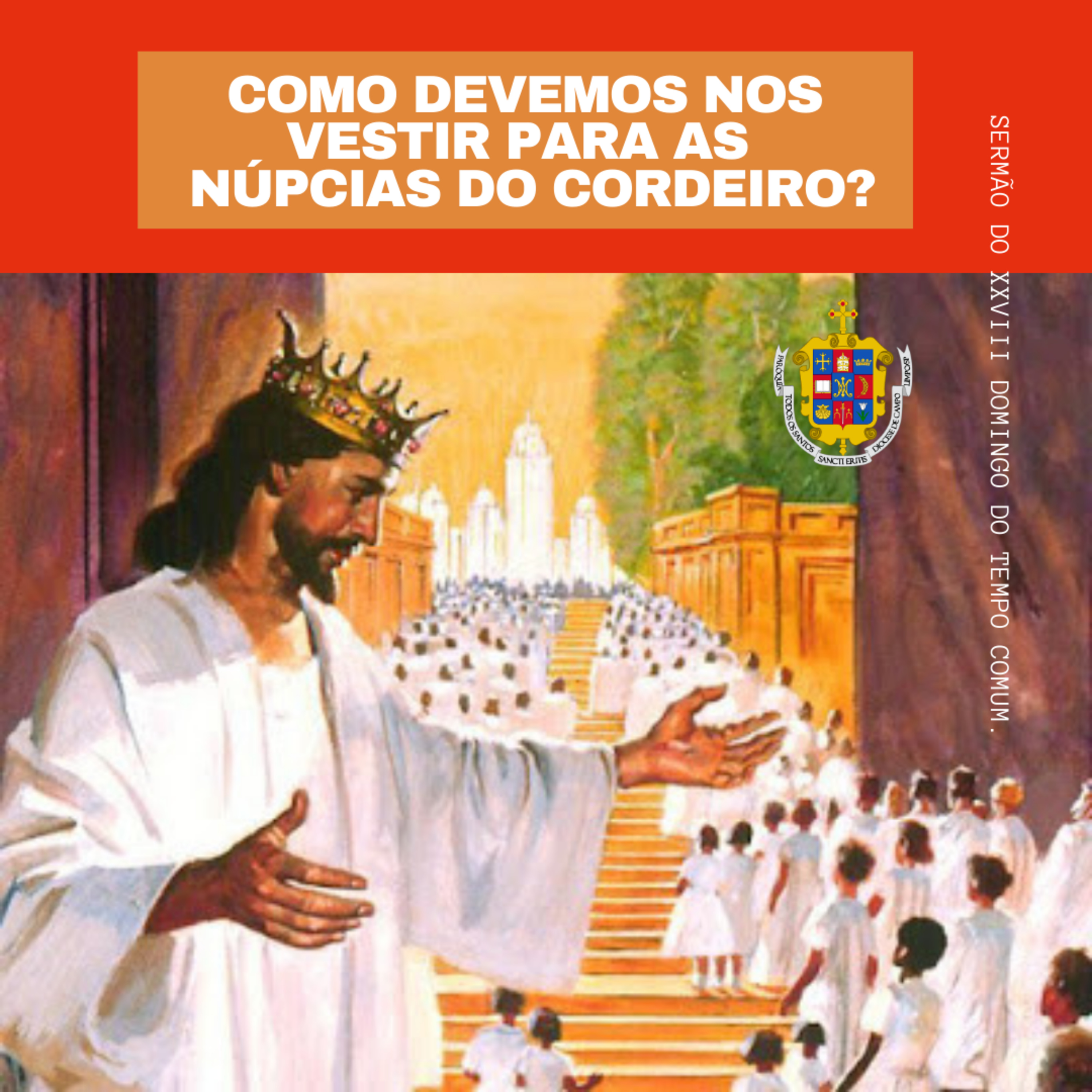 1-167. Como devemos nos vestir para as núpcias do Cordeiro? - Sermão do XXVIII Domingo do Tempo Comum.