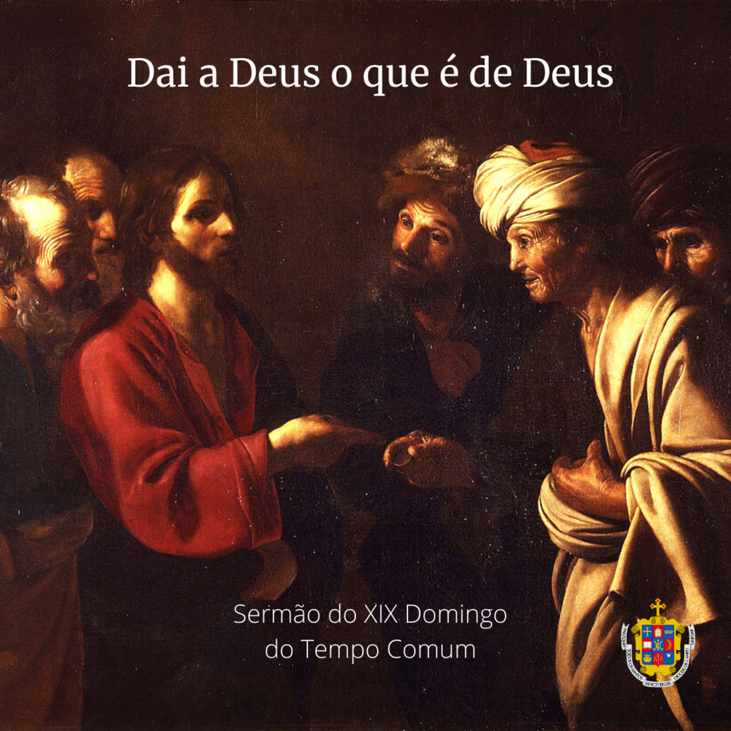 1-174. Dai a Deus o que é de Deus - Sermão do XIX Domingo do Tempo Comum.