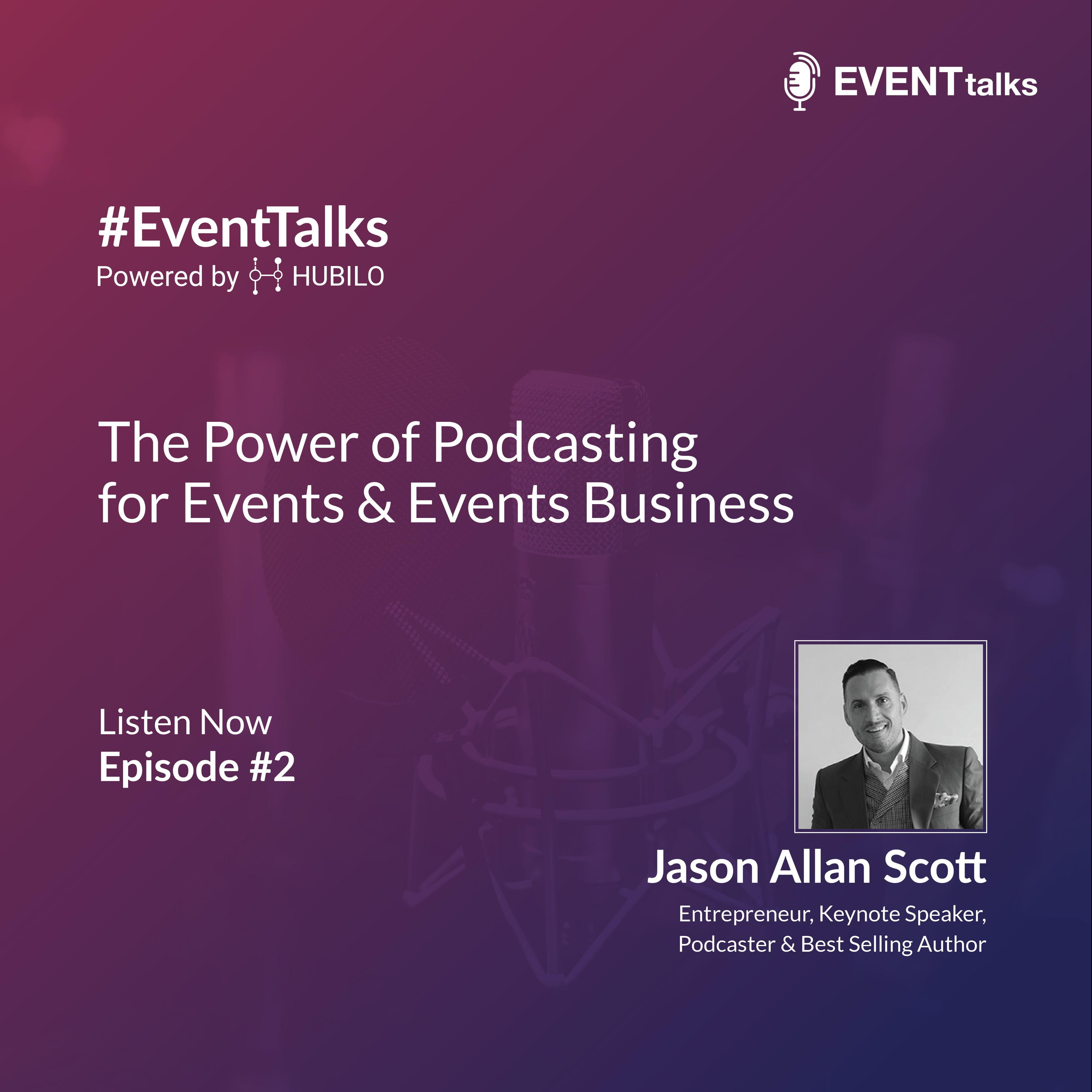 [#EventTalks] Episode #2: The Power of Podcasting for Events and Events Business by Jason Allen Scott