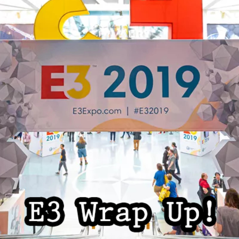 E3 2019-Wrap up show!